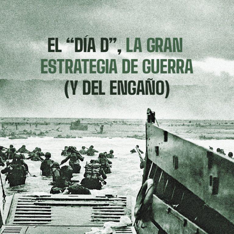 """El """"Día D"""", la gran estrategia de guerra (y del engaño)"""